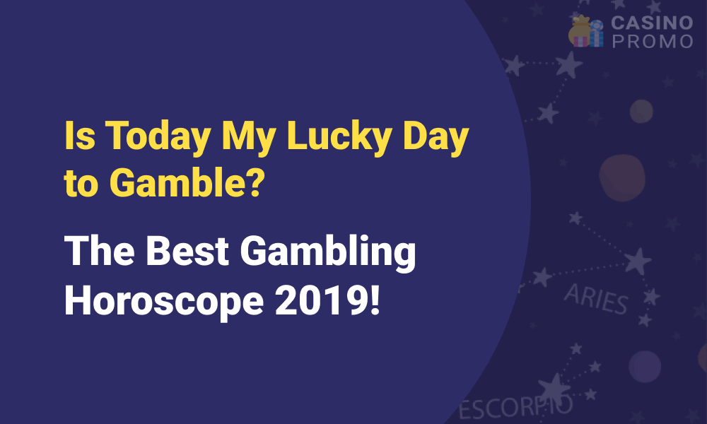Is Today My Lucky Day to Gamble? Gambling Horoscope 2019!
